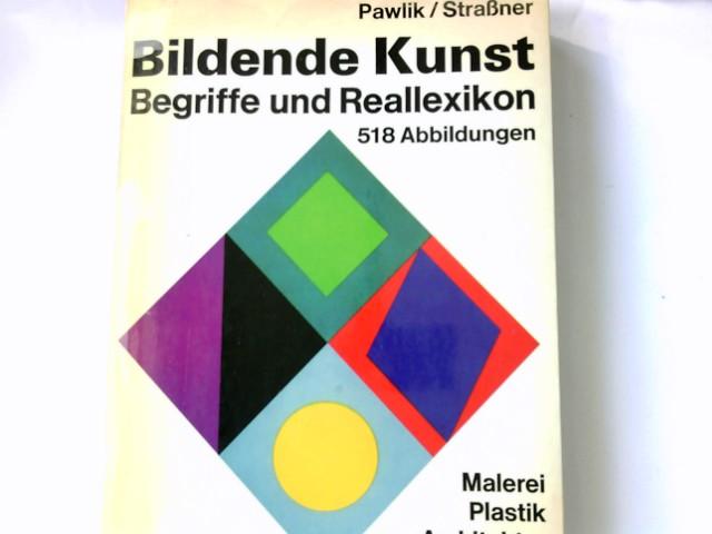Bildende Kunst : Begriffe u. Reallexikon ; [Malerei, Plastik, Architektur, Gebrauchsform]. Pawlik-Strassner / DuMont-Dokumente Neuaufl.