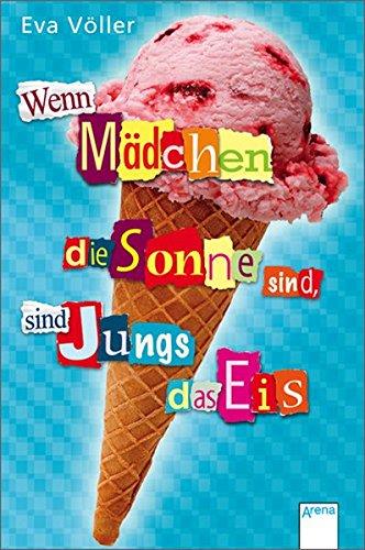Völler, Eva: Wenn Mädchen die Sonne sind, sind Jungs das Eis. Arena-Taschenbuch ; Bd. 50209 Völlig neu überarb. Fassung, 1. Aufl.