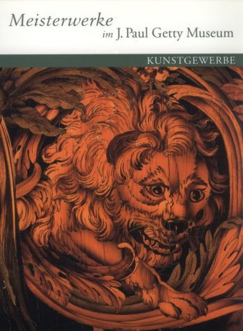 Masterpieces of Decoratives Arts in the J. Paul Getty Museum - German-Language Edition