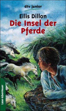 Die Insel der Pferde. Eilis Dillon. Aus d. Engl. von Annemarie u. Heinrich Böll / dtv ; 70142 : dtv-Junior : Lese-Abenteuer Ungekürzte Ausg.