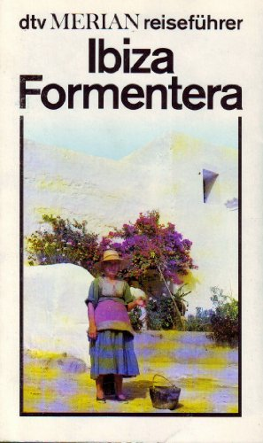Ibiza und Formentera. dtv ; 3743 : dtv Merian Reiseführer Orig.-Ausg.