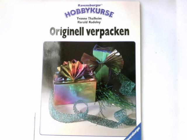 Originell verpacken. Yvonne Thalheim ; Harald Nadolny / Ravensburger Hobbykurse