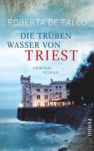 Die trüben Wasser von Triest : Kriminalroman. Roberta De Falco. Aus dem Ital. von Luis Ruby