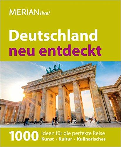 Deutschland neu entdeckt : 1000 Ideen für die perfekte Reise ; Kunst, Kultur, Kulinarisches. [Axel Klemmer] / Merian live! 1. Aufl.