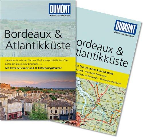 Bordeaux & Atlantikküste : [mit Extra-Reisekarte und 10 Entdeckungstouren!]. DuMont-Reise-Taschenbuch 1. Aufl.