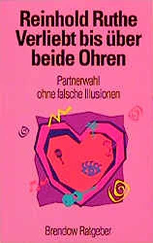 Verliebt bis über beide Ohren : Partnerwahl ohne falsche Illusionen. Edition C / M ; 197; Brendow-Ratgeber
