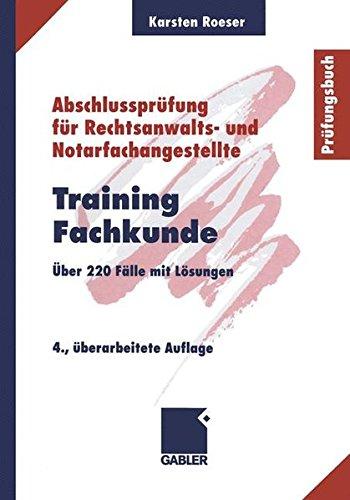 Abschlussprüfung für Rechtsanwalts- und Notarfachangestellte; Teil: Training Fachkunde : über 220 Fälle mit Lösungen. Karsten Roeser 4., überarb. Aufl.