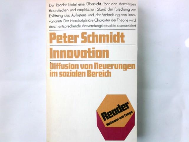 Innovation : Diffusion von Neuerungen im sozialen Bereich. Peter Schmidt (Hrsg.) / Reader 1. - 5. Tsd.
