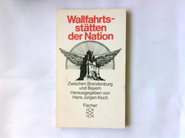 Arnold, Heinz Ludwig und Hans Jürgen (Herausgeber) Koch: Wallfahrtsstätten der Nation : zwischen Brandenburg u. Bayern. mit Beitr. von Heinz Ludwig Arnold ... Hrsg. von Hans Jürgen Koch / Fischer ; 4359 Erw. Neuausg.