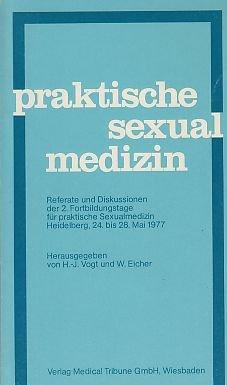 Praktische Sexualmedizin; Teil: [2]., Referate und Diskussionen der 2. Fortbildungstage für Praktische Sexualmedizin : Heidelberg, 24. - 28. Mai 1977. hrsg. von H.-J. Vogt u. W. Eicher