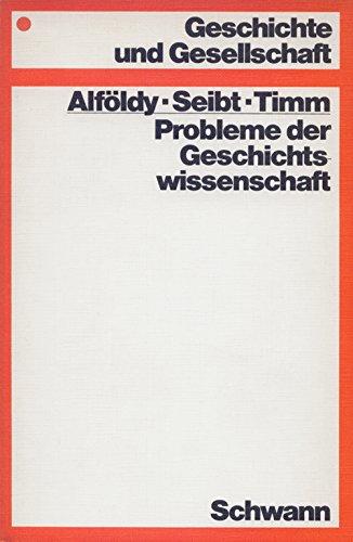 Probleme der Geschichtswissenschaft. [*Alföldy-Seibt-Timm*] / Geschichte und Gesellschaft 1. Aufl.