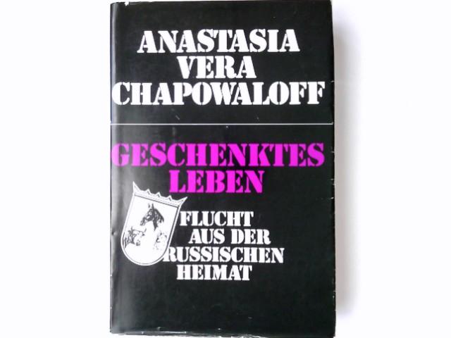 Geschenktes Leben : Flucht aus d. russ. Heimat. - Chapowaloff, Anastasia Vera
