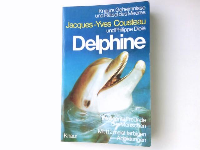 Delphine : intelligente Freunde d. Menschen. Jacques-Yves Cousteau u. Philippe Diolé. [Ins Dt. übertr. von Gerda Kurz u. Siglinde Summerer] / Knaur[-Taschenbücher] ; 537; Knaurs Geheimnisse und Rätsel des Meeres Vollst. Textausg.