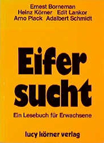 Eifersucht. Heinz Körner. Mit Beitr. von Ernest Borneman ... / Ein Lesebuch für Erwachsene 1. Aufl.