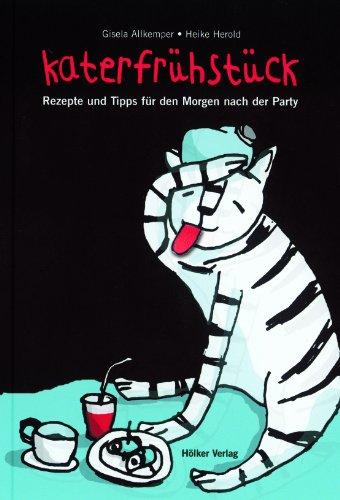Katerfrühstück : Rezepte und Tipps für den Morgen nach der Party. Gisela Allkemper. Ill. von Heike Herold