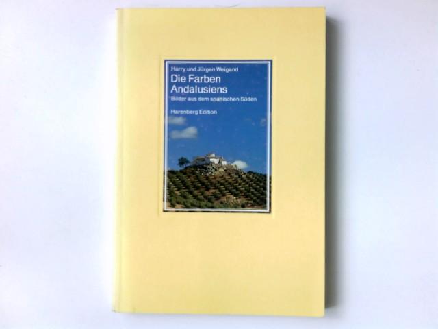 Die Farben Andalusiens : Bilder aus dem spanischen Süden. Harry und Jürgen Weigand / Die bibliophilen Taschenbücher ; 645