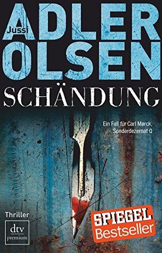 Schändung : Thriller. Jussi Adler-Olsen. Aus dem Dän. von Hannes Thiess / dtv ; 24787 : Premium Dt. Erstausg., 1. Aufl.