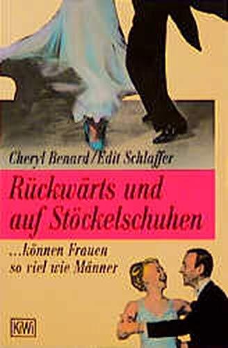 Benard, Cheryl und Edit Schlaffer: Rückwärts und auf Stöckelschuhen : ... können Frauen so viel wie Männer. Cheryl Benard ; Edit Schlaffer / KiWi ; 243