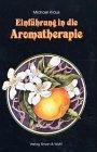 Einführung in die Aromatherapie. [Zeichn.: Anna Lauf] 1. Aufl.