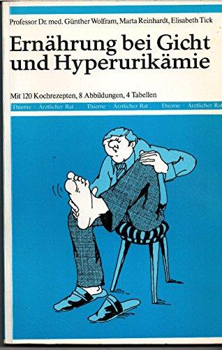Ernährung bei Gicht und Hyperurikämie. Günther Wolfram ; Marta Reinhardt ; Elisabeth Tick / Thieme, ärztlicher Rat 2., überarb. Aufl.
