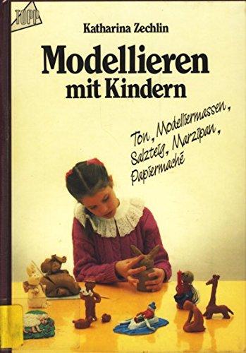 Modellieren mit Kindern : Ton, Modelliermassen, Salzteig, Marzipan, Papiermaché. Topp 1. Aufl.