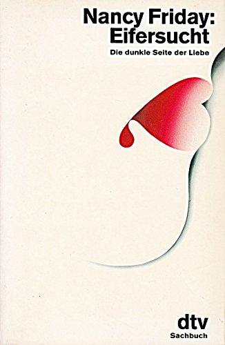 Eifersucht : die dunkle Seite der Liebe. Aus d. Amerikan. von Elke vom Scheidt / dtv ; 11020 : dtv-Sachbuch Ungekürzte Ausg.