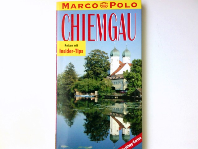 Chiemgau : Reisen mit Insider-Tips. diesen Führer schrieb / Marco Polo 2., aktualisierte Aufl.