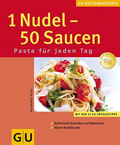 1 Nudel - 50 Saucen : Pasta für jeden Tag ; [mit den 10 GU-Erfolgstipps ; italienische Klassiker und Newcomer ; kleine Nudelkunde]. Autor: Reinhardt Hess. Fotos: Jörn Rynio. [Red.: Tanja Dusy] / GU-KüchenRatgeber 1. Aufl.