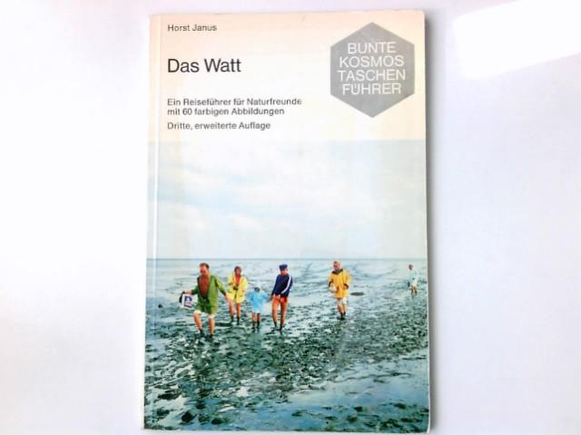 Das Watt : e. Reiseführer für Naturfreunde. Bunte Kosmos-Taschenführer 3., erw. Aufl., 112. - 119. Tsd.