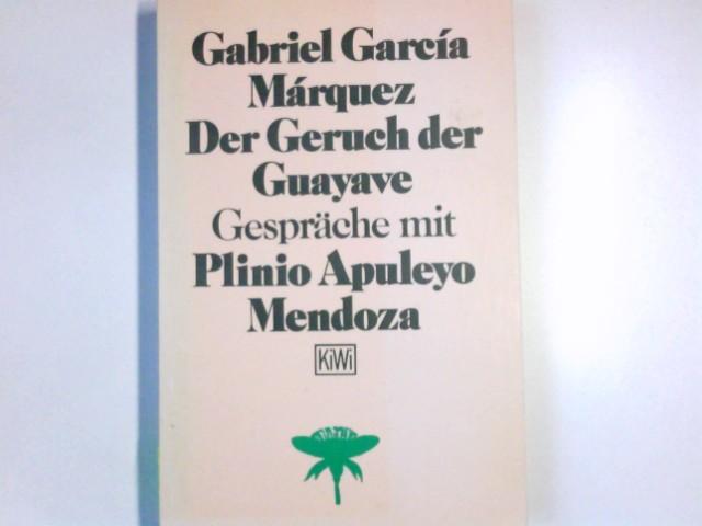 Der Geruch der Guayave : Gespräche mit Plinio Apuleyo Mendoza. Gabriel García Márquez. Dt. von Tom Koenigs / KiWi ; 38