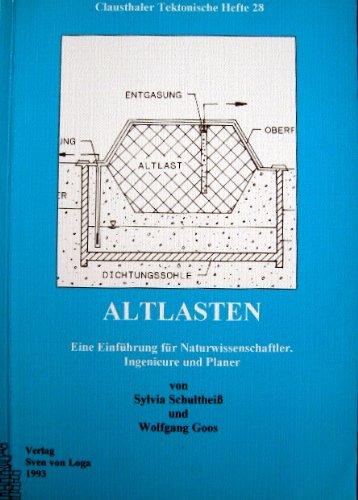 Altlasten : eine Einführung für Naturwissenschaftler, Ingenieure und Planer. von Sylvia Schultheiss und Wolfgang Goos / Clausthaler tektonische Hefte ; 28