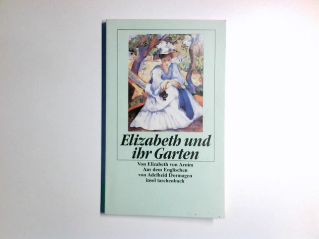 Elizabeth und ihr Garten : Roman. Elizabeth von Arnim. Aus dem Engl. von Adelheid Dormagen / Insel-Taschenbuch ; 1293 1. Aufl.