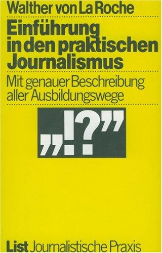 Einführung in den praktischen Journalismus : mit genauer Beschreibung aller Ausbildungswege.