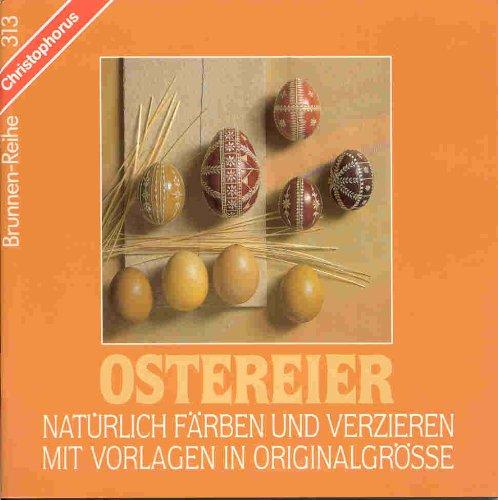 Ostereier natürlich färben und verzieren : mit Vorlagen in Originalgrösse. Margarete u. Herbert Glas / Brunnen-Reihe ; 313