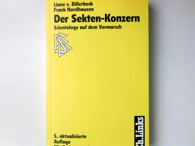 Der Sekten-Konzern : Scientology auf dem Vormarsch. Liane v. Billerbeck ; Frank Nordhausen. Mit einem Rechtsratgeber von Ralf Bernd Abel 5., aktualisierte Aufl.