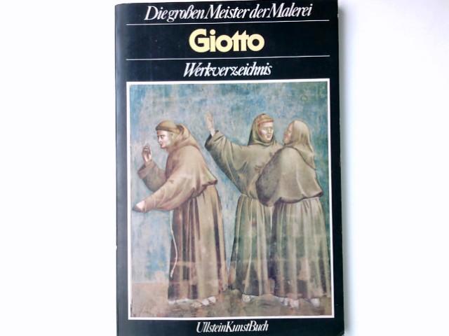 Giotto : Werkverz. Roberto Salvini. [Aus d. Ital. übers. u. bearb. von Rudolf Kimmig] / Die grossen Meister der Malerei; Ullstein-Buch ; Nr. 36049 : Ullstein-Kunst-Buch Dt. Erstausg.