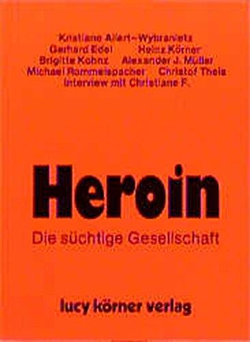 Heroin : d. süchtige Gesellschaft. Heinz Körner. Mit Beitr. von Kristiane Allert-Wybranietz ... u.e. Interview von Christof Theis mit Christiane F. / Ein Lesebuch für Erwachsene 1. Aufl.