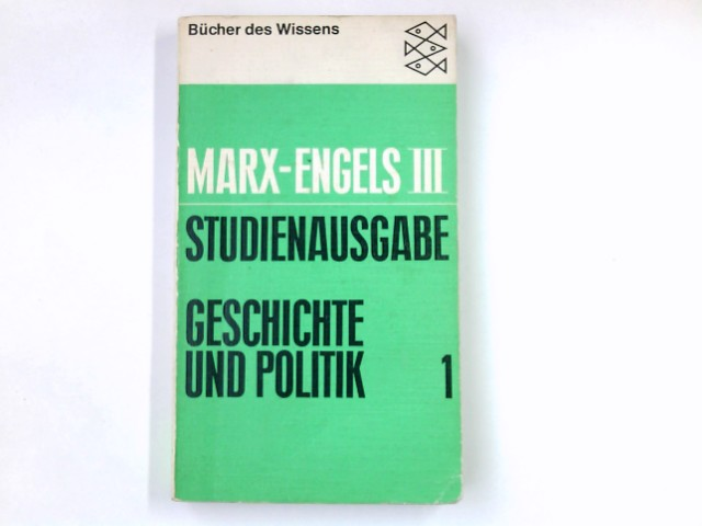 Marx, Karl: Studienausgabe; Teil: Bd. 3., Geschichte und Politik : 1. Fischer-Bücherei ; 6061 : Bücher d. Wissens Orig.-Ausg.