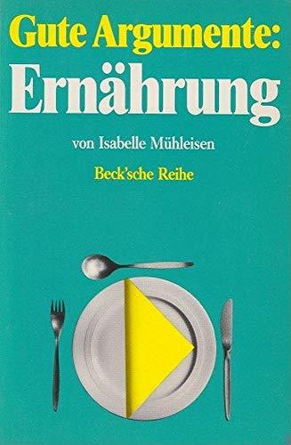 Gute Argumente: Ernährung. [Mit 49 Graphiken von Bruno Natsch] / Beck