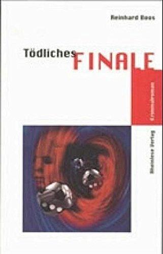 Boos, Reinhard: Tödliches Finale : Kriminalroman.