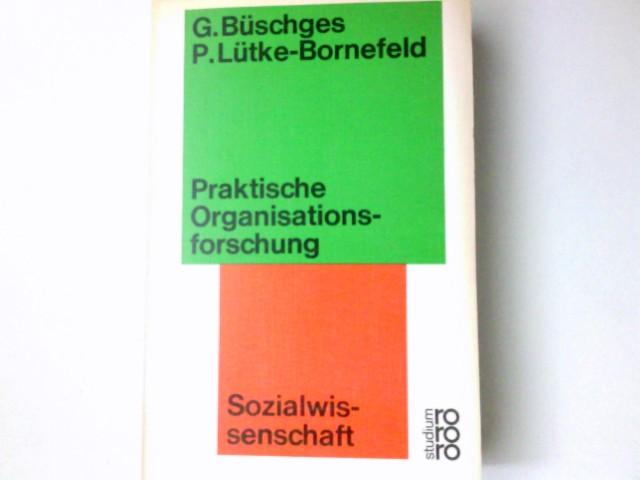 Praktische Organisationsforschung. Günter Büschges ; Peter Lütke-Bornefeld / rororo-Studium ; 105 : Sozialwiss.