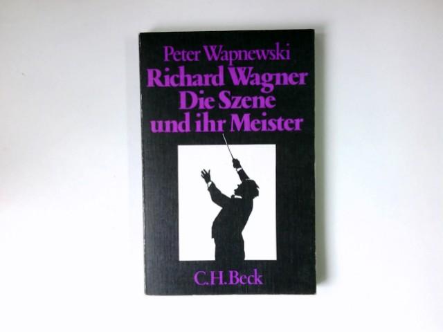 Wapnewski, Peter: Richard Wagner : d. Szene u. ihr Meister. Beck'sche schwarze Reihe ; Bd. 178