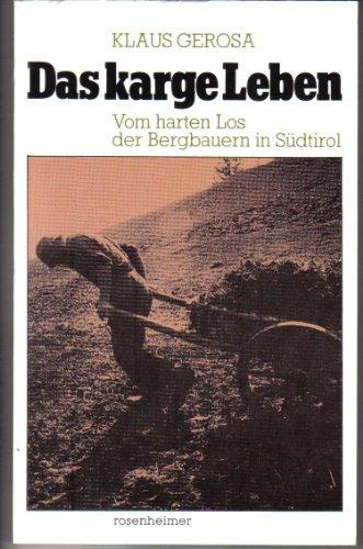 Das karge Leben : vom harten Los d. Bergbauern in Südtirol ; 25 Jahre Stille Hilfe für Südtirol e.V. Rosenheimer Raritäten