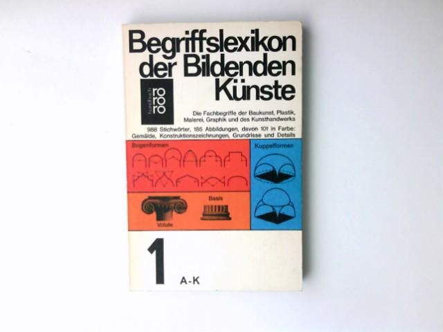 Bilzer, Bert: Begriffslexikon der bildenden Künste; Teil: Bd. 1., A - K. rororo ; 6142 : rororo-Handbuch 56. - 65. Tsd.