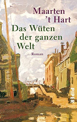 Hart, Maarten 't: Das Wüten der ganzen Welt : Roman. Aus dem Niederländ. von Marianne Holberg / Piper ; 2592