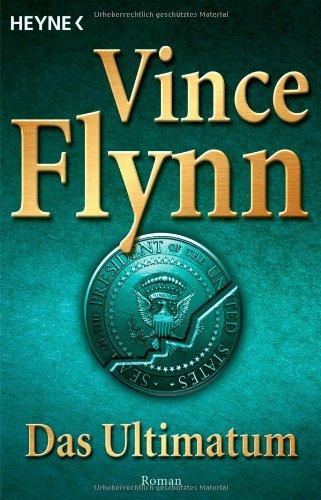 Flynn, Vince: Das Ultimatum : Roman. Aus dem Amerikan. von Norbert Jakober Vollst. dt. Erstausg.