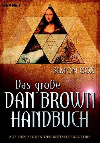 Das große Dan-Brown-Handbuch : auf den Spuren des Bestsellerautors. Aus dem Engl. von Karin Miedler ... Vollst. dt. Taschenbuchausg.