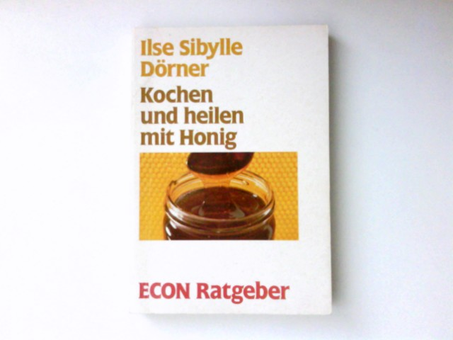 Kochen und heilen mit Honig. ETB ; 20070 : Econ-Ratgeber