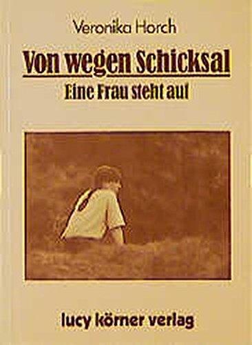 Von wegen Schicksal : e. Frau steht auf. 1. Aufl.