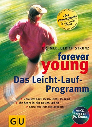 Forever young - das Leicht-Lauf-Programm : Ultralight-Lauf: locker, leicht, lächelnd ; Ihr Start in ein neues Leben ; Extra: mit Trainingstagebuch. Ulrich Strunz